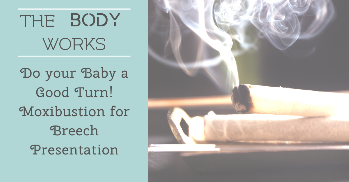 Do your Baby a Good Turn! Moxibustion for Breech Presentation
