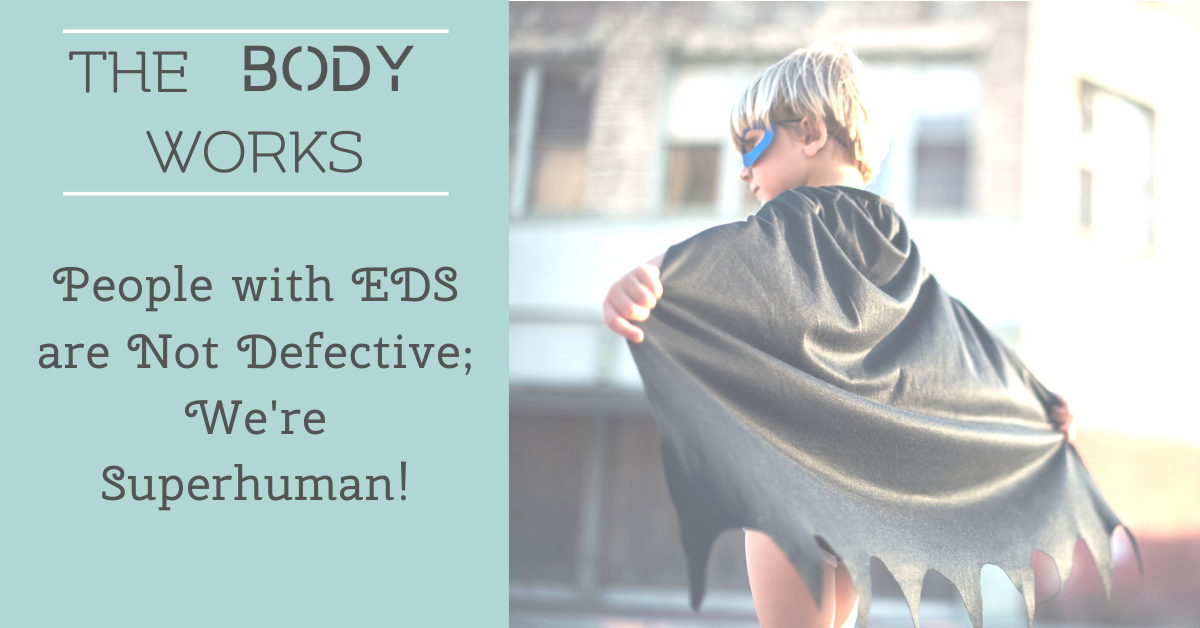 People with EDS are Not Defective; We're Superhuman!